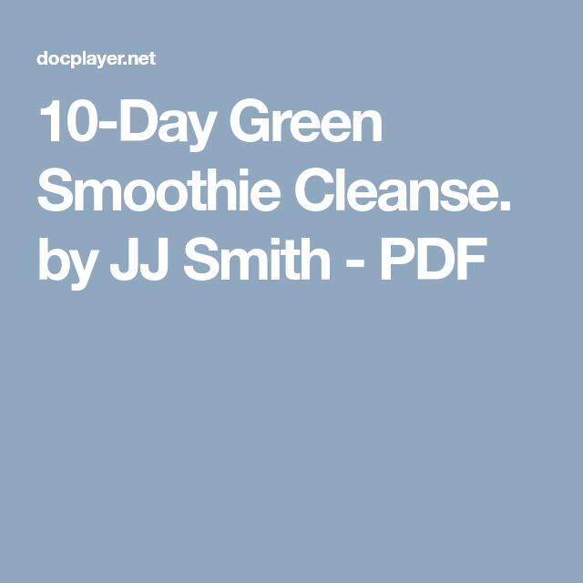 10-Day Green Smoothie Cleanse. By JJ Smith - PDF
