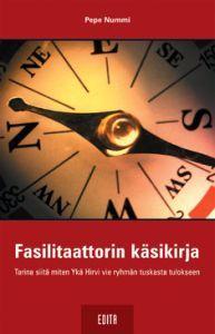 Käytännön vinkkejä ja menetelmiä joilla saadaan ryhmätyöskentelyä tulokselliseksi. Fasilitaattorin käsikirja. Pepe Nummi.