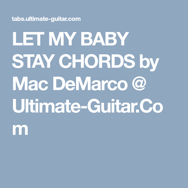 LET MY BABY STAY CHORDS by Mac DeMarco @ Ultimate-Guitar.Com | uke ...
