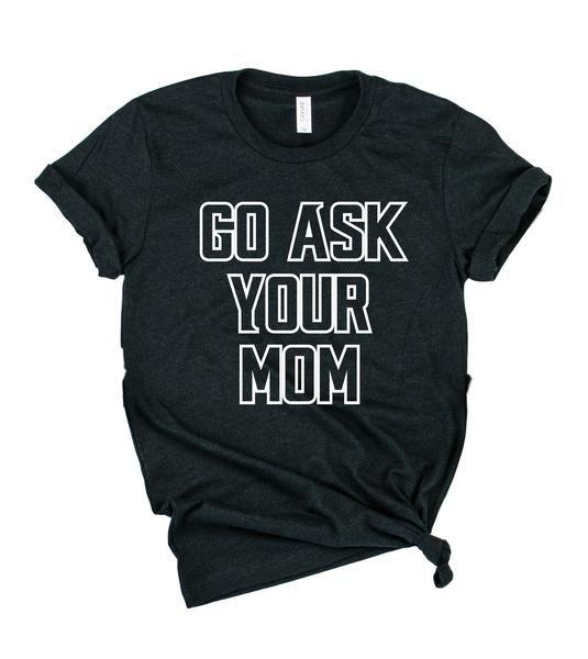 Go Ask Mom Shirt   Mens Shirt   Dad Shirt   Husband Shirt   Graphic Tee