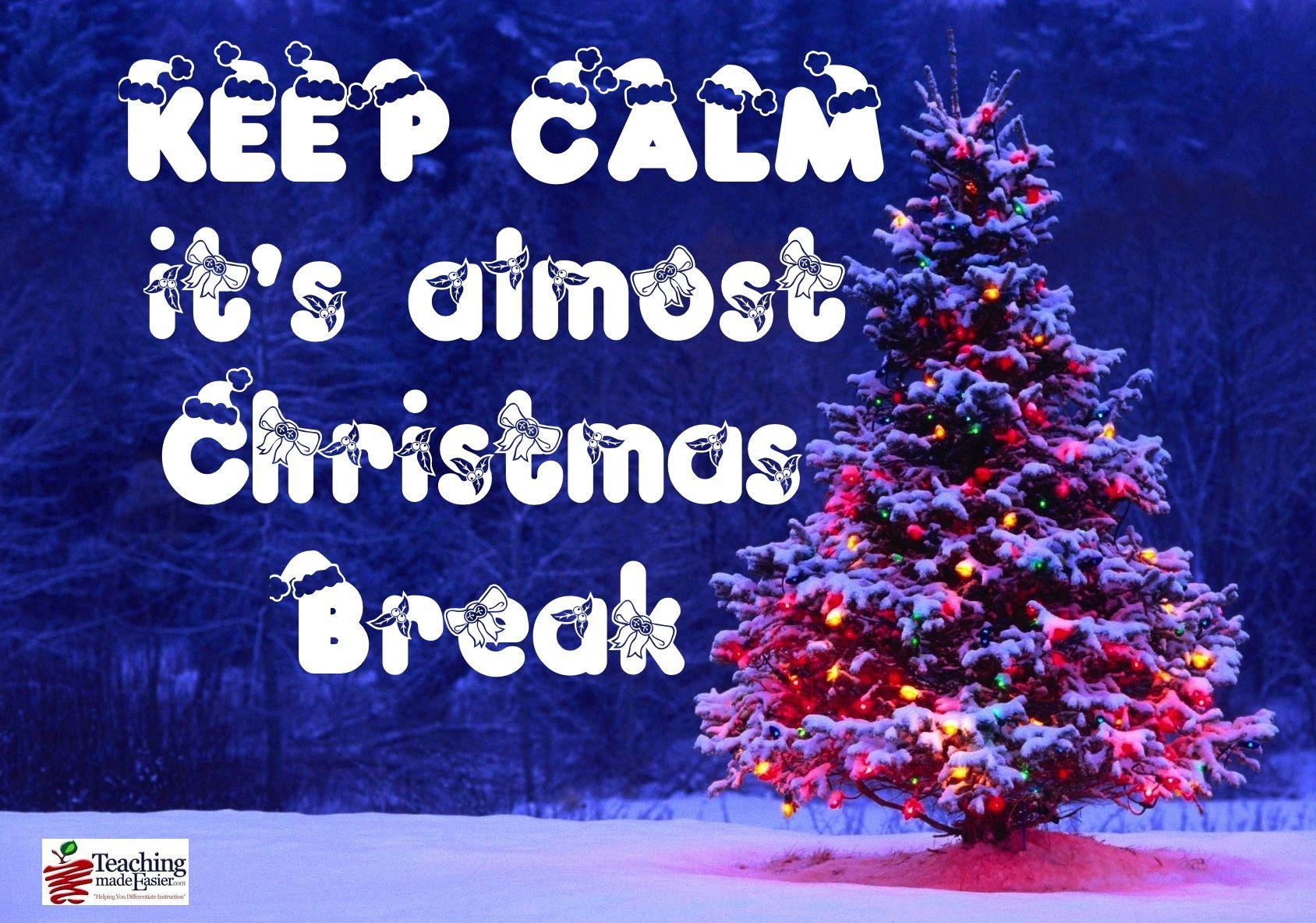 Keep Calm It S Almost Christmas Break Christmas Tumblr Christmas Break Fun Signs