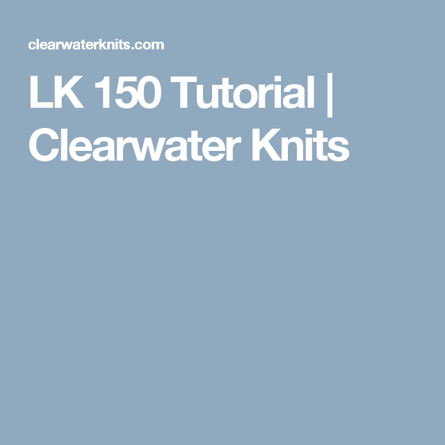 LK 150 Tutorial | Clearwater Knits | LK 140/LK 150 Knitting Machines ...
