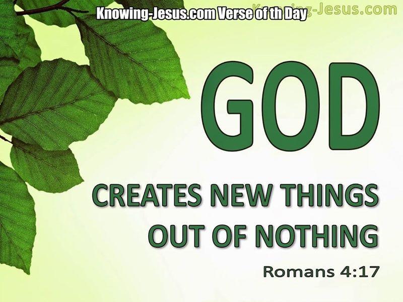 Romans 4:17   https://www.facebook.com/KnowingJesusTogether/photos/655557297886465
