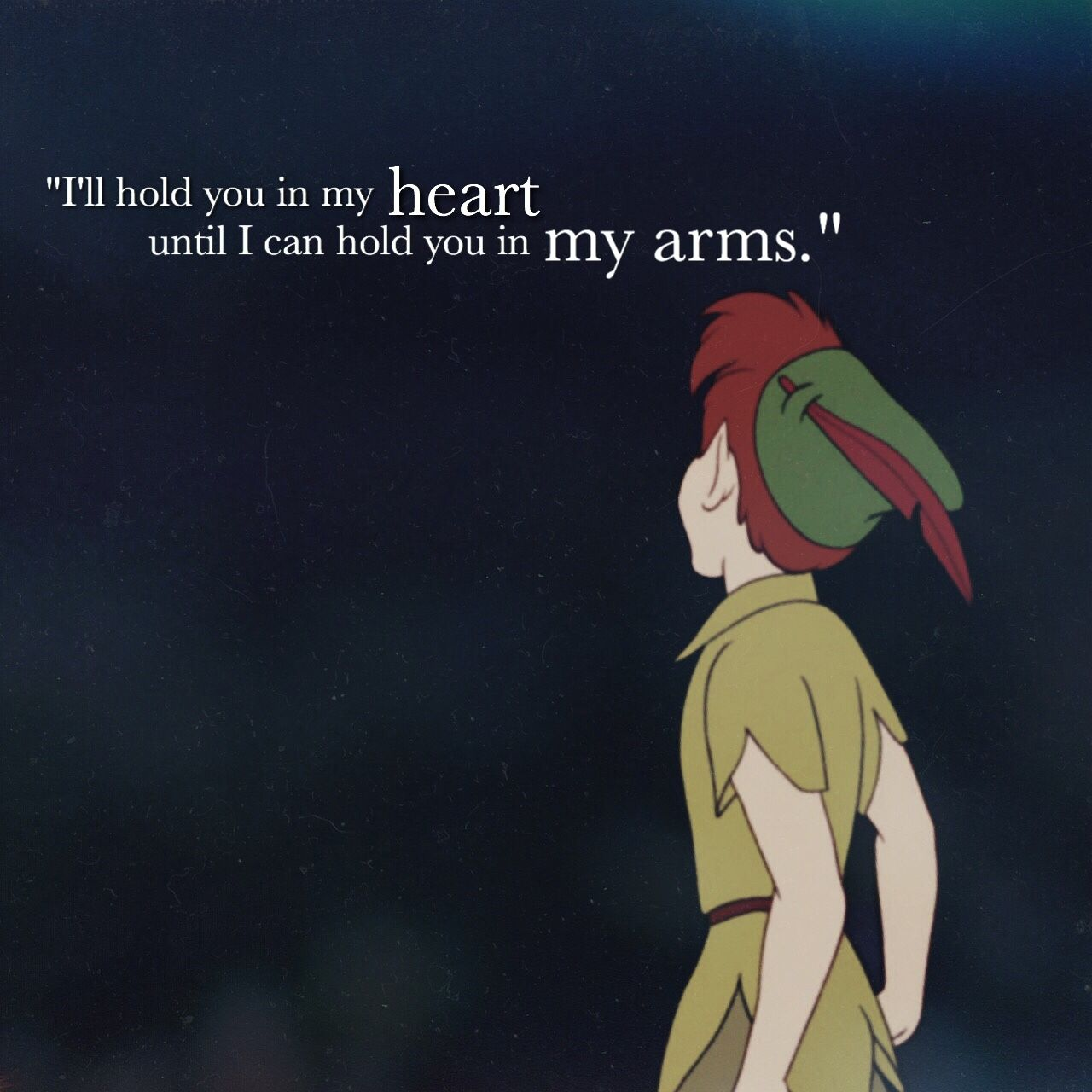 Iphone wallpaper tumblr peter pan - I Will Hold You In My Heart Until I Can Hold You In My Arms Peter Pan
