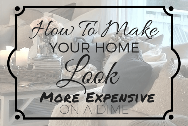 how to make your house look expensive
