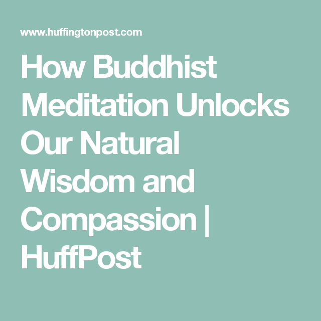 How Buddhist Meditation Unlocks Our Natural Wisdom And Compassion Images