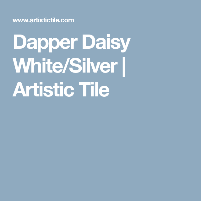 Dapper Daisy White/Silver | Artistic Tile