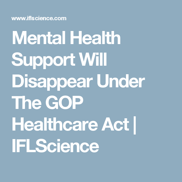 Mental Health Support Will Disappear Under The Gop Healthcare Act