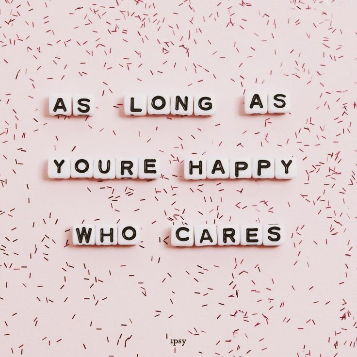 as long as you are happy, who cares #quote