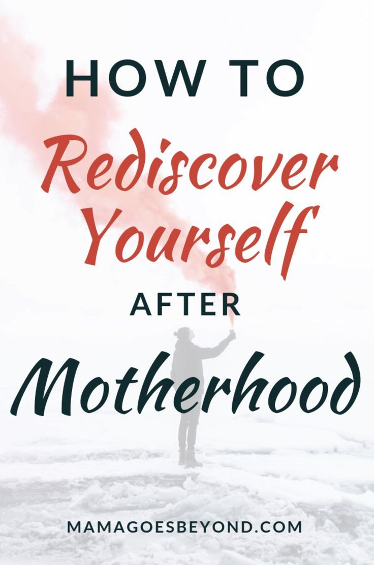 How to Rediscover Yourself After Motherhood Parenting