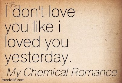 Chemical Attraction Love | Chemical Romance : I don't love you like i loved you yesterday. love ...