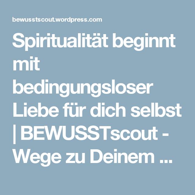 Spiritualität beginnt mit bedingungsloser Liebe für dich selbst | BEWUSSTscout - Wege zu Deinem neuen BEWUSSTsein
