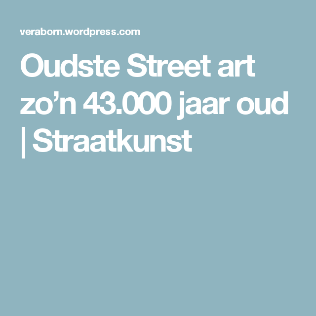 Oudste Street art zo'n 43.000 jaar oud | Straatkunst