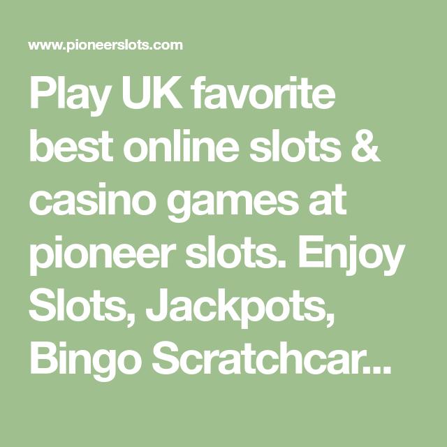 Play Uk Favorite Best Online Slots Casino Games At Pioneer Slots
