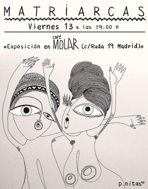 Exposición Matriarcas* p.nitas*En café Molar. c/ Ruda 19, Café Molar. La Latina. Madrid.