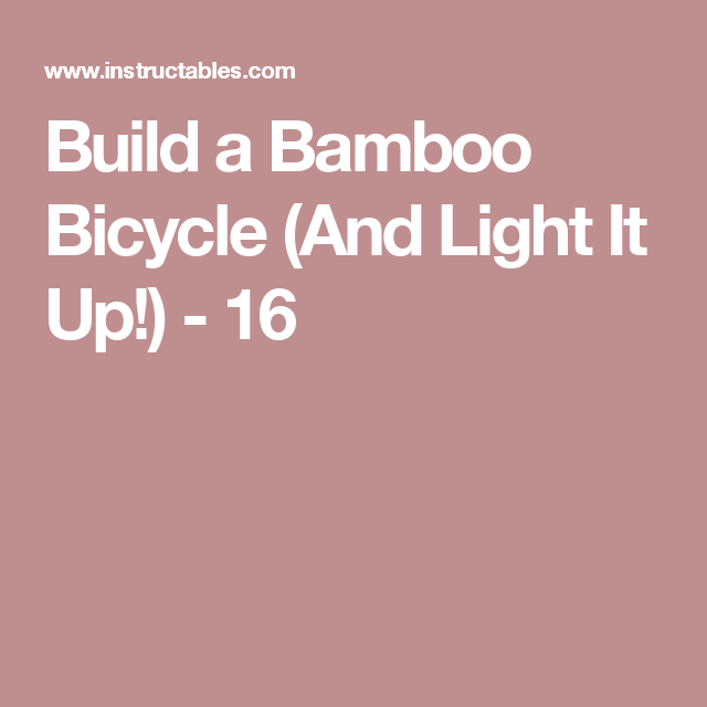 Build a Bamboo Bicycle (And Light It Up!) - 16