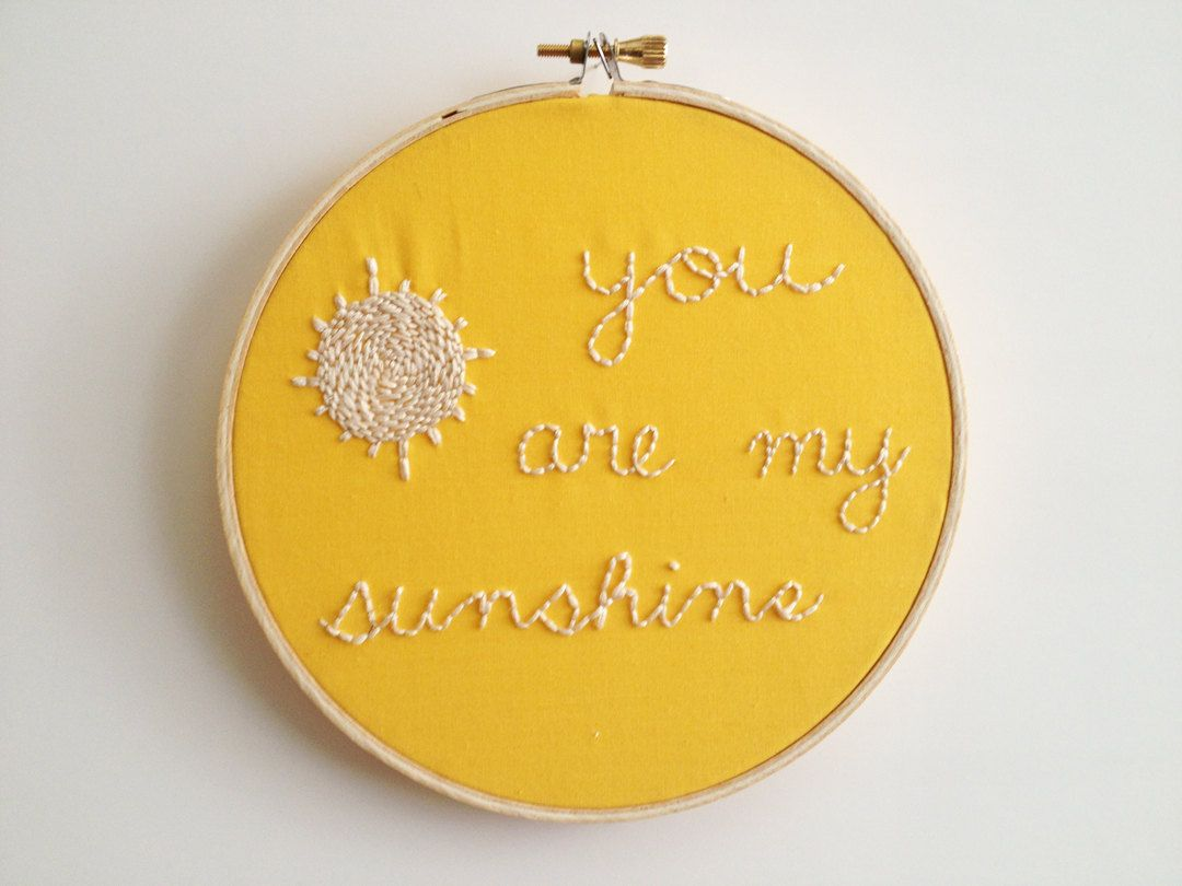 You Are My Sunshine - Embroidery Hoop Wall Art. $35.00, via Etsy ...