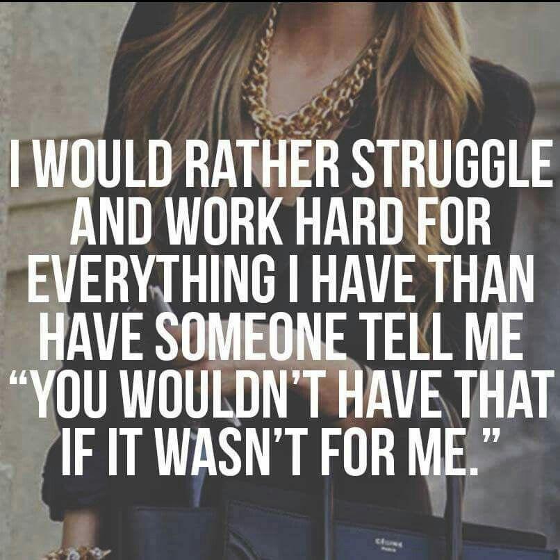 I would rather struggle and work hard...