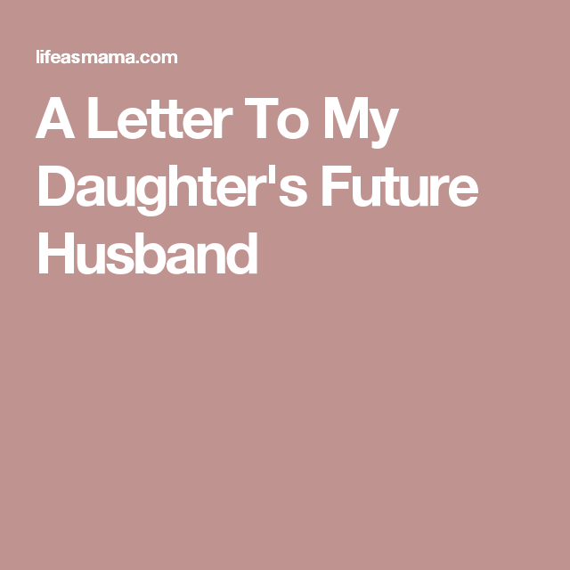 A Letter To My Daughter's Future Husband | CN Wedding