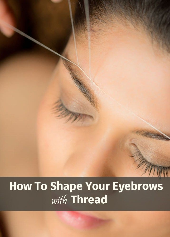 How To Shape Your Eyebrows With Thread Pinterest Eyebrow Shape