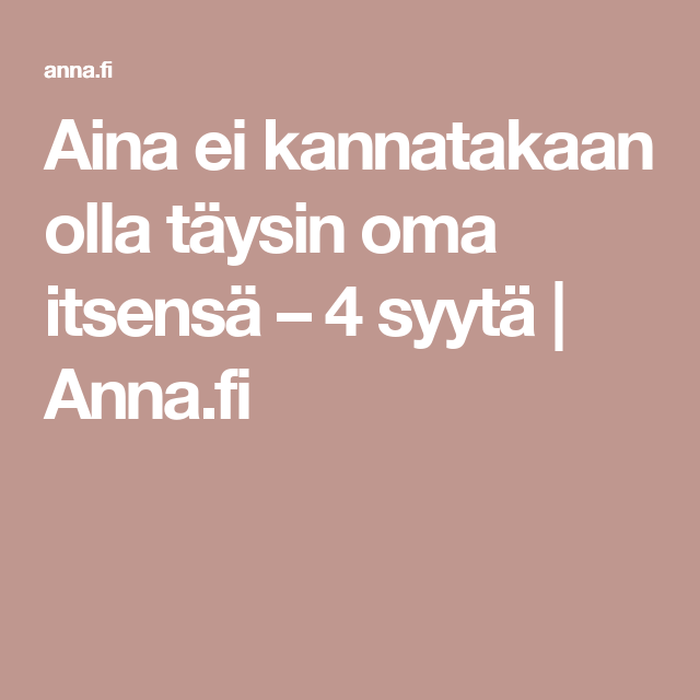Aina ei kannatakaan olla täysin oma itsensä – 4 syytä   Anna.fi