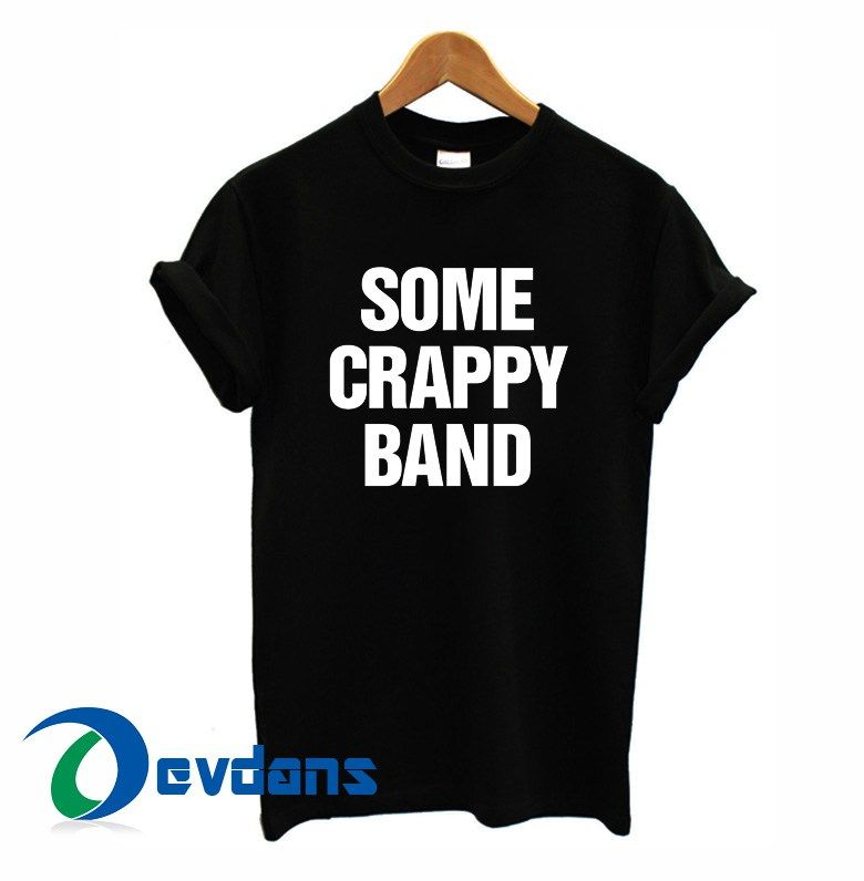 Some Crappy Band T-shirt men, women adult unisex size S to 3XL