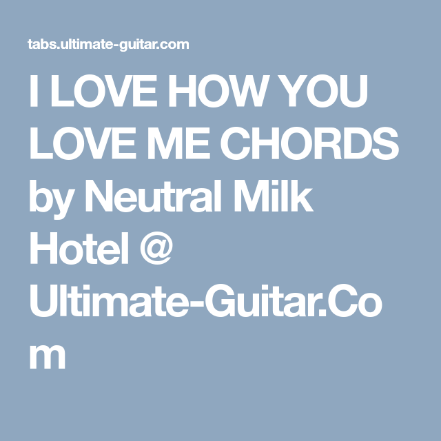I Love How You Love Me Chords By Neutral Milk Hotel Ultimate