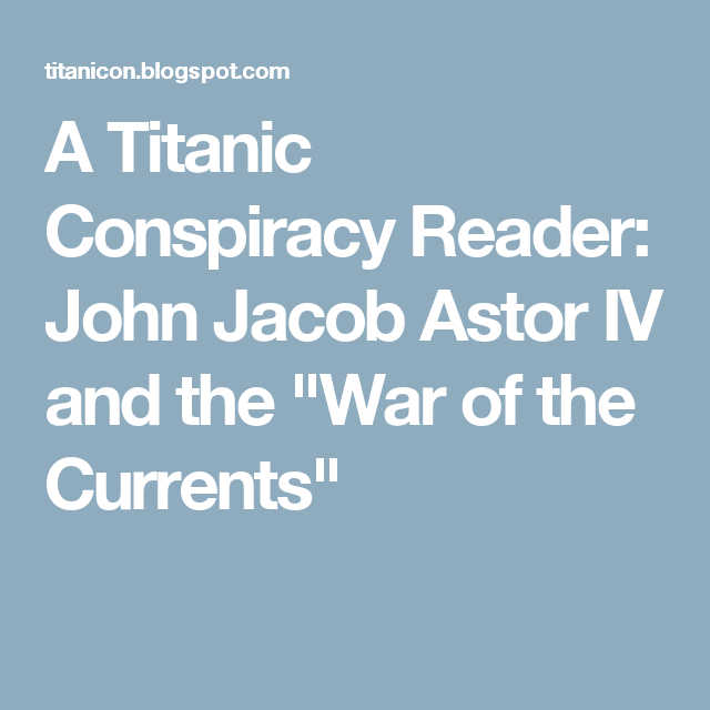 """John Jacob Astor IV And The """"War Of The Currents"""""""