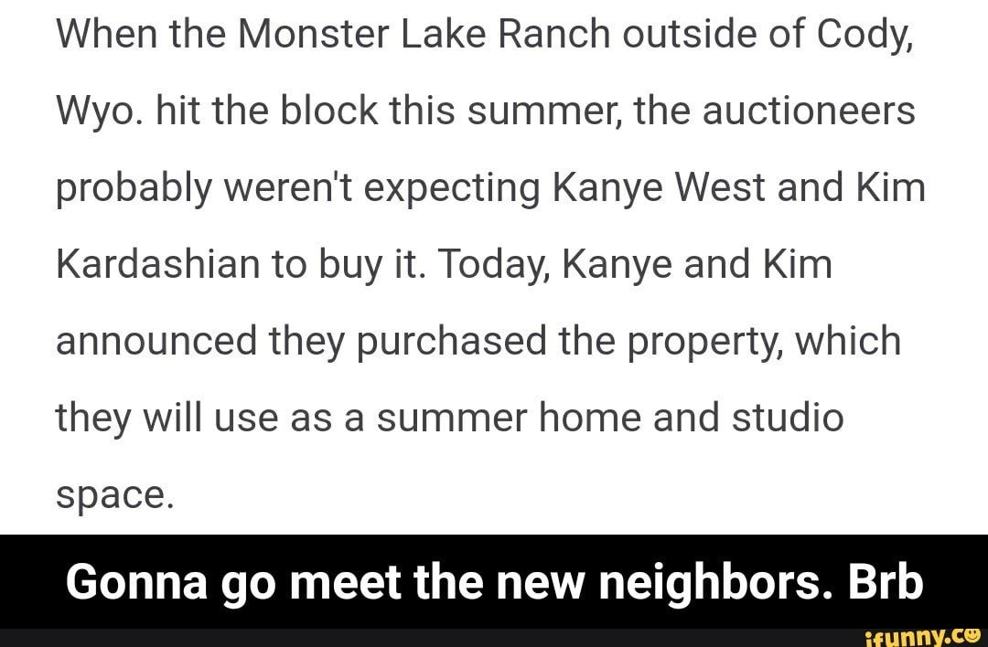 When The Monster Lake Ranch Outside Of Cody Wyo Hit The Block This Summer The Auctioneers Probably Weren T Expecting Kanye West And Kim Kardashian To Buy It Kanye West And Kim