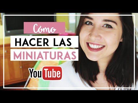 Cómo Crear Las Miniaturas Para Youtube Tips Para Vloggers