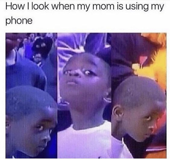 When My Mom Is Using My Phone Funny Parenting Memes Crazy Funny Memes Funny Relatable Memes