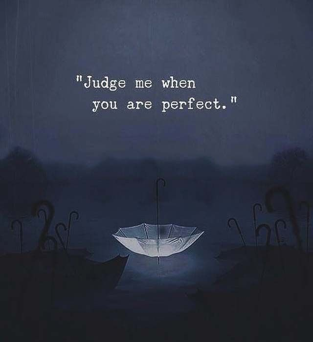 Judge me when you are perfect is part of Life quotes -