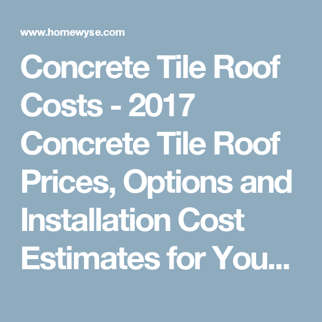 Concrete Tile Roof Costs 2017 Concrete Tile Roof Prices Options And Installation Cost Estimates For Your Area Homewy Fence Prices Concrete Tiles Roof Cost