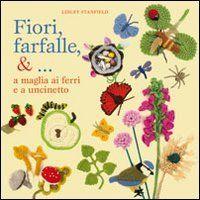 Fiori, farfalle &... a maglia ai ferri e a uncinetto di Lesley Stanfield http://www.amazon.it/dp/8865201584/ref=cm_sw_r_pi_dp_YTThvb1F7S6G3