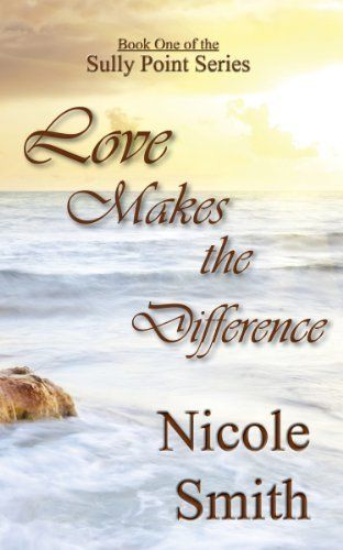 Love Makes the Difference (Sully Point, Book 1) by Nicole Smith, http://www.amazon.com/dp/B0095HIZ1U/ref=cm_sw_r_pi_dp_4yZksb1HWP9YJ