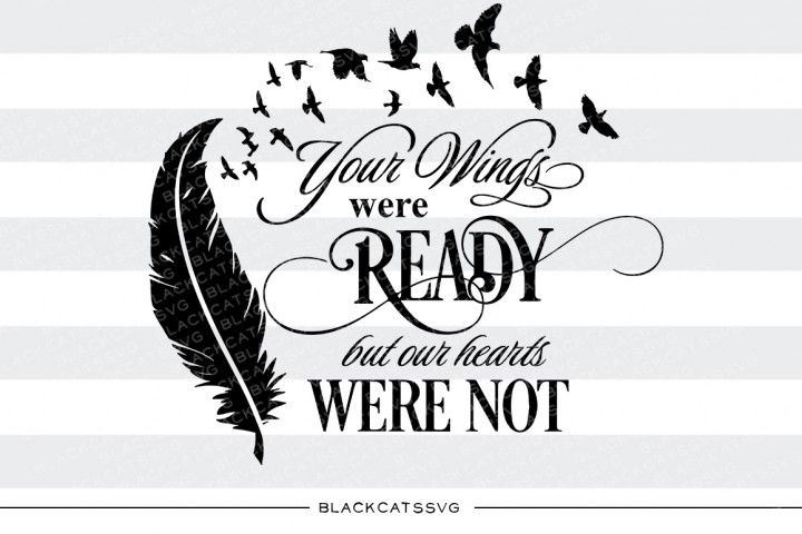 Your Wings Were Ready But Our Hearts Were Not Svg By