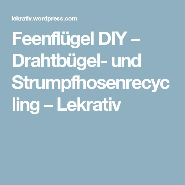 Feenflügel DIY – Drahtbügel- und Strumpfhosenrecycling – Lekrativ