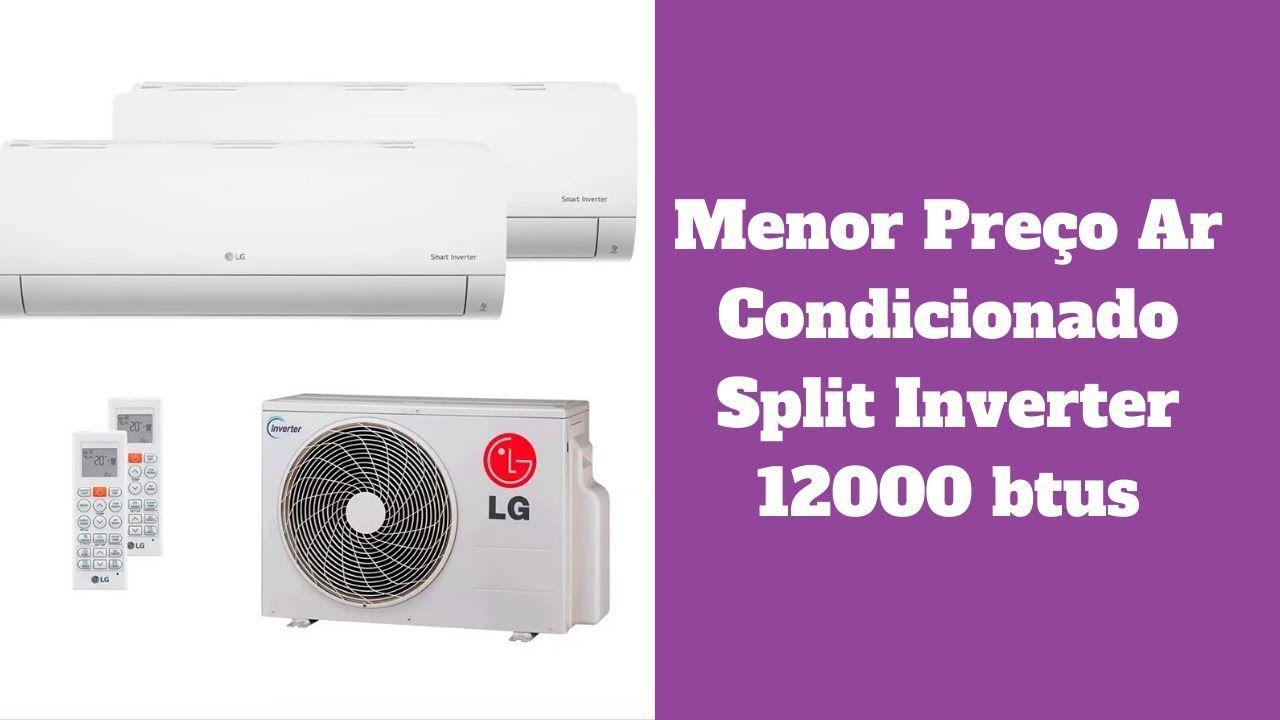 Menor Preco Ar Condicionado Split Inverter 12000 Btus Em 2020 Com