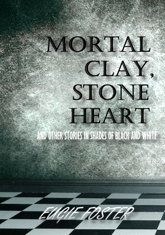 Mortal Clay, Stone Heart and Other Stories in Shades of Black and White.