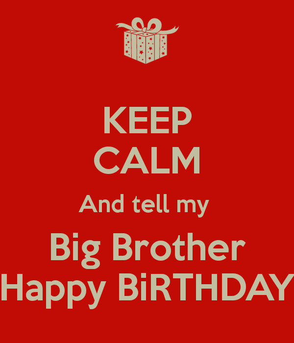 Happy Birthday Big Brother Quotes Keep Calm And Tell My Big
