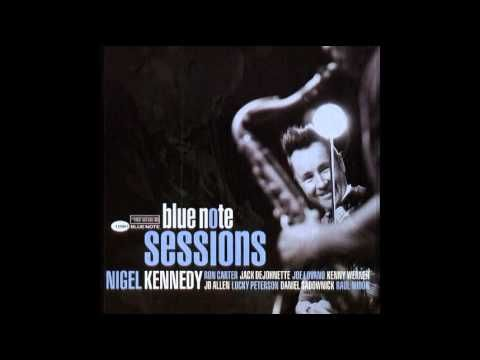 Nigel Kennedy - Blue Note Sessions - 2005 - (Full Album) - YouTube