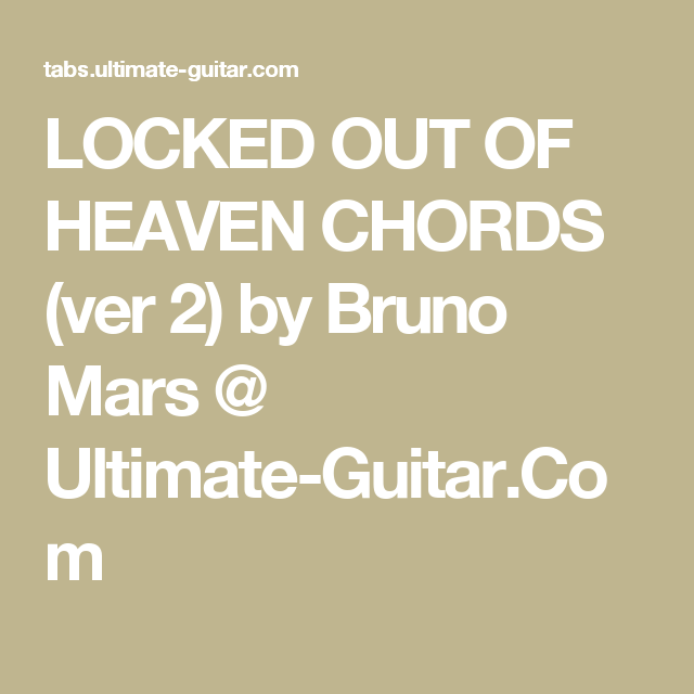 LOCKED OUT OF HEAVEN CHORDS (ver 2) by Bruno Mars @ Ultimate-Guitar ...