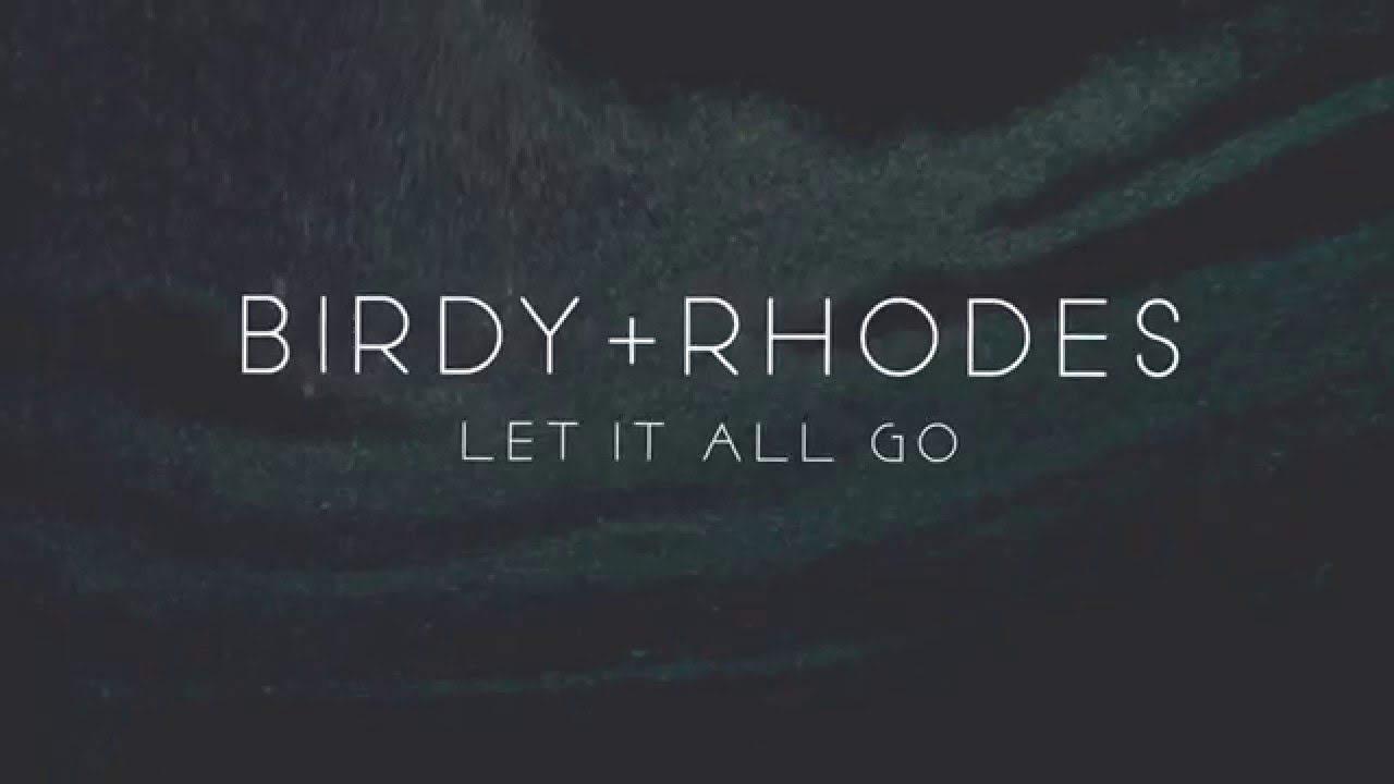 Birdy Rhodes Let It All Go Audio Let It All Go Let It Be Birdy