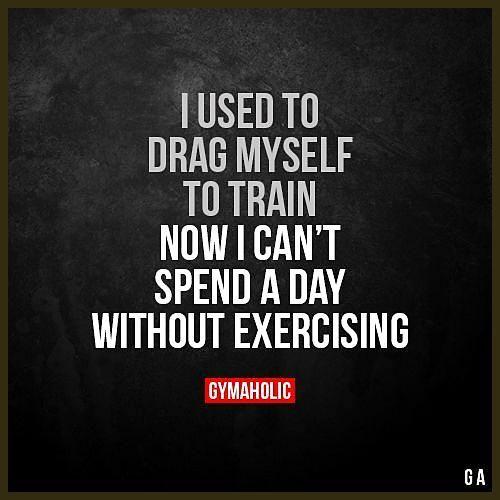 Frher habe ich mich zum Trainieren gezerrt. Jetzt kann ich keinen Tag mehr ohne Training verbringen....