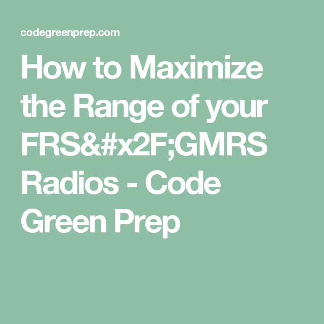 How to Maximize the Range of your FRS/GMRS Radios - Code