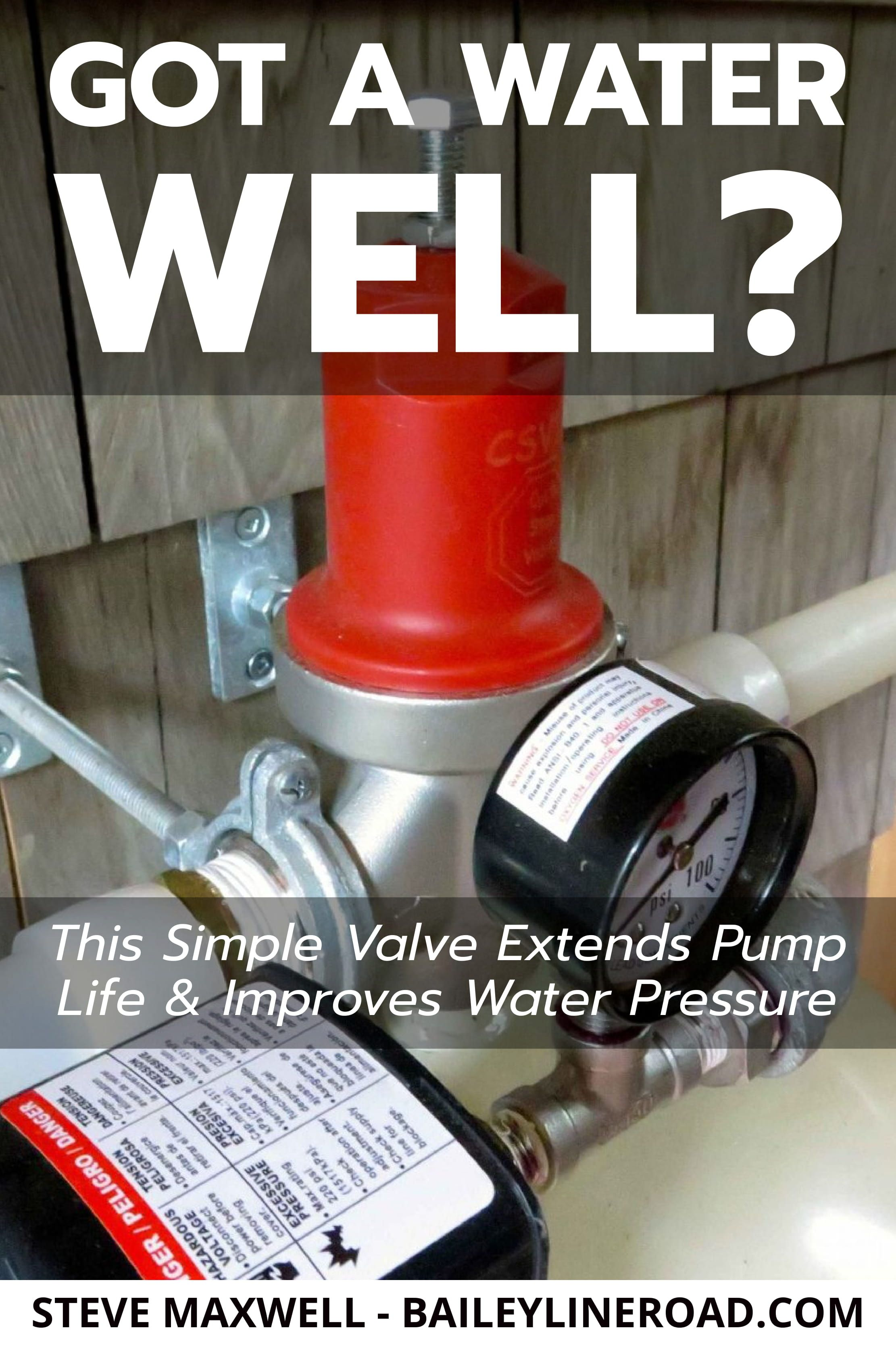 Got A Water Well This Simple Valve Extends Pump Life Improves Water Pressure Baileylineroad Pressure Tanks Well Pressure Tank Well Pump