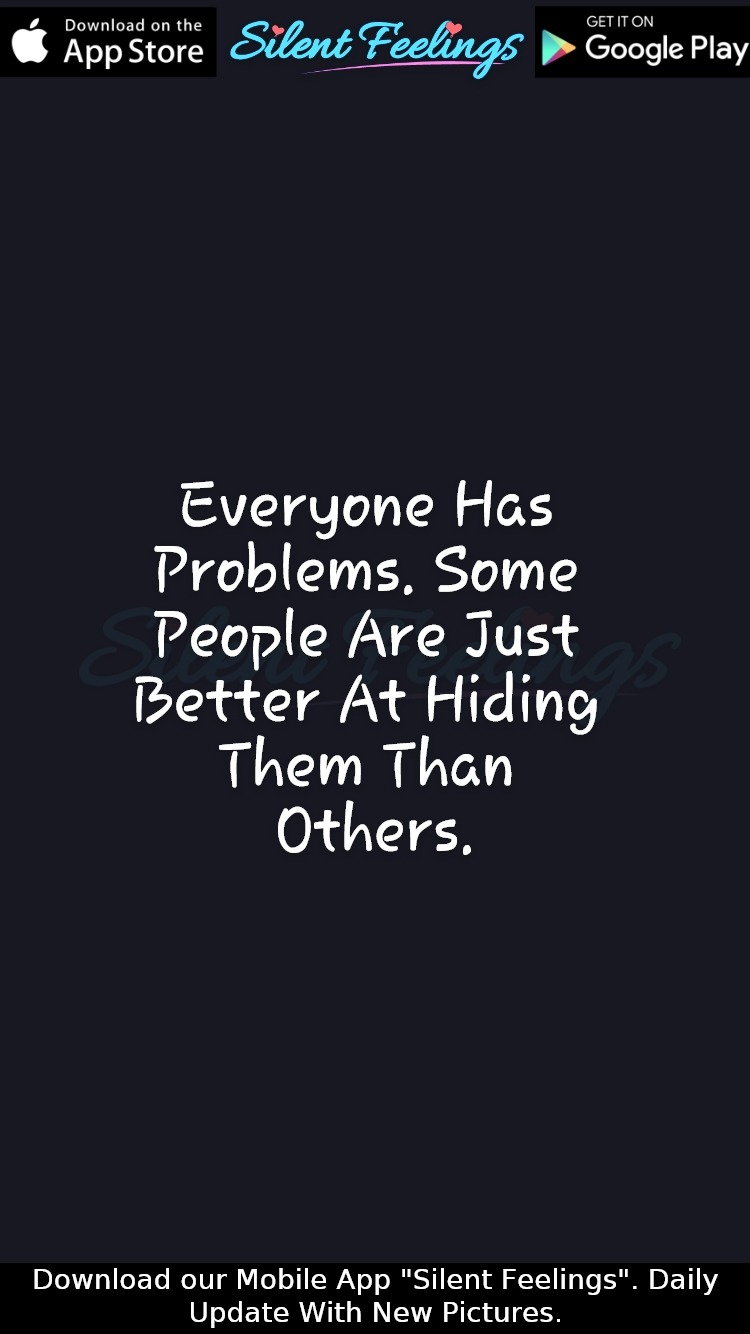 Everyone Has Problems Feelings Love Relationship Relatable Life Love Thoughts Mood Quotes Life Quotes