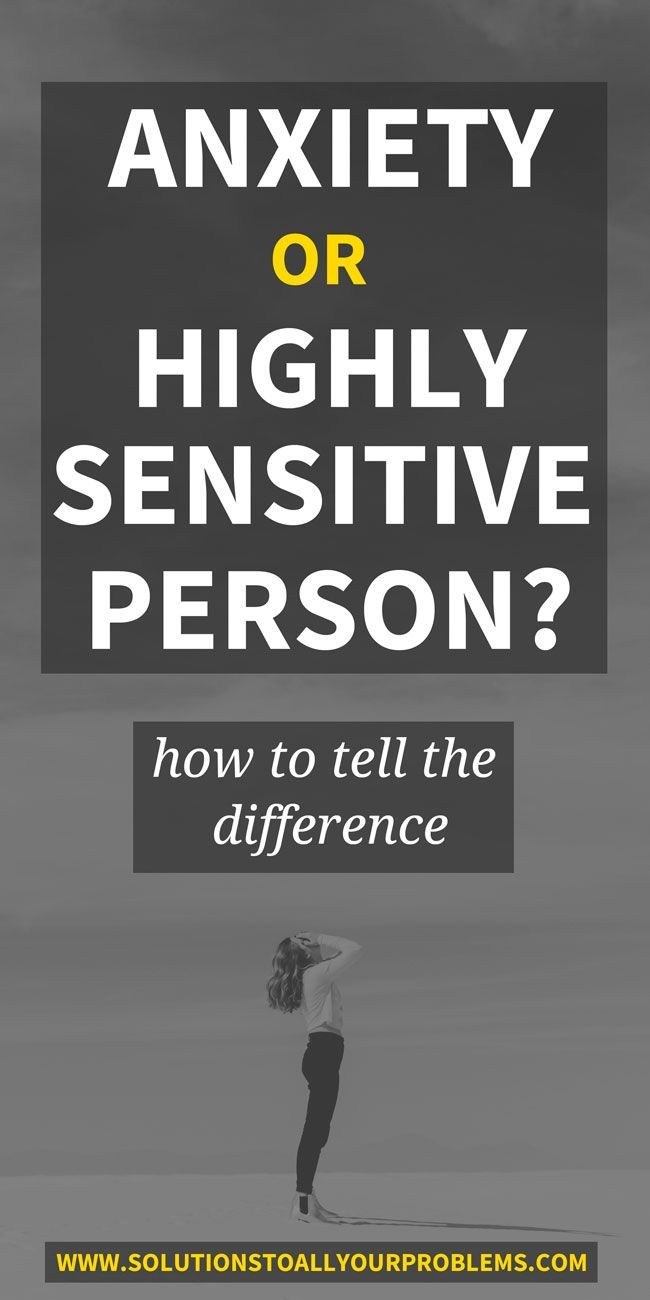 Highly Sensitive Person Or Anxiety? How To Tell The Difference