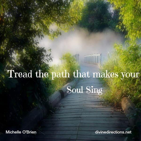 Tread The Path That Make Your Soul Sing