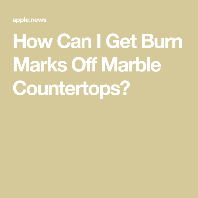 How Can I Get Burn Marks Off Marble Countertops Hunker Marble Countertops Countertops Burn Mark